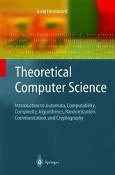 Theoretical Computer Science 	 Theoretical Computer Science: Introduction to Automata, Computability, Complexity, Algorithmics, Randomization, Communication, and Cryptography